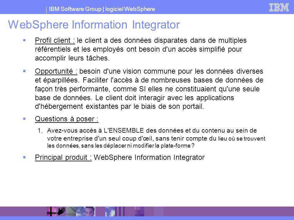 IBM Software Group | logiciel WebSphere WebSphere Information Integrator Profil client : le client a des données disparates dans de multiples référent