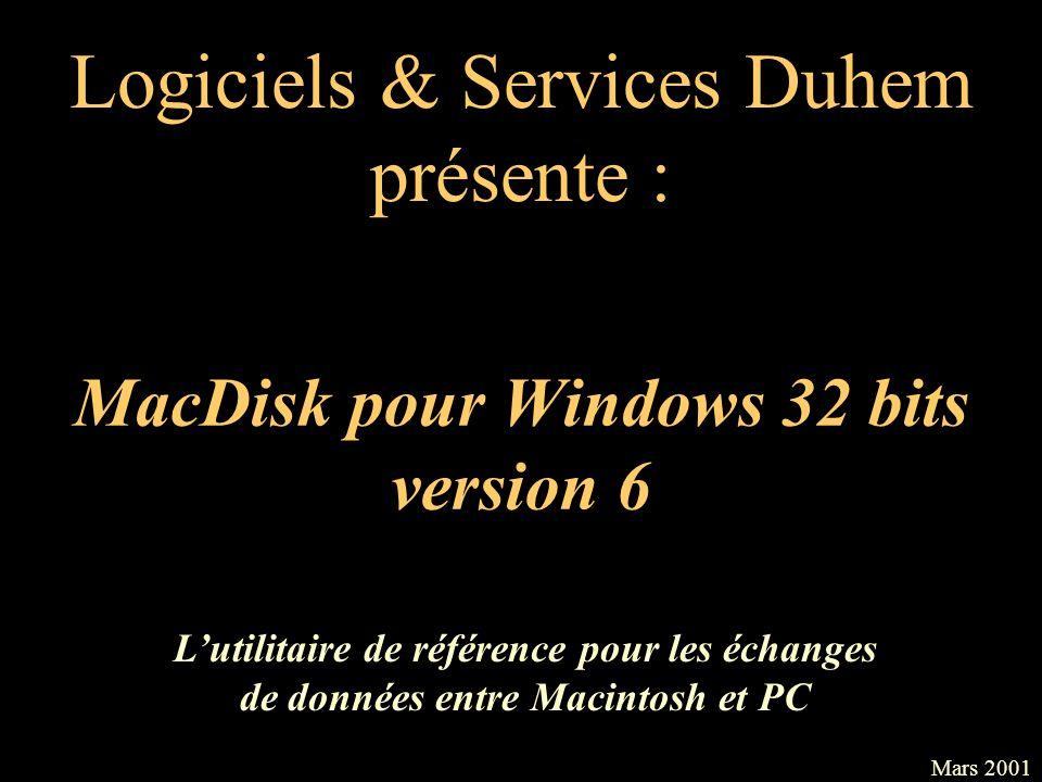 MacDisk pour Windows 32 bits version 6 Logiciels & Services Duhem présente : Mars 2001 Lutilitaire de référence pour les échanges de données entre Mac