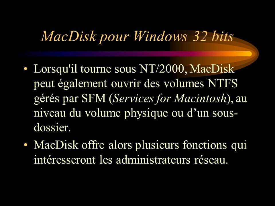 MacDisk pour Windows 32 bits Lorsqu'il tourne sous NT/2000, MacDisk peut également ouvrir des volumes NTFS gérés par SFM (Services for Macintosh), au