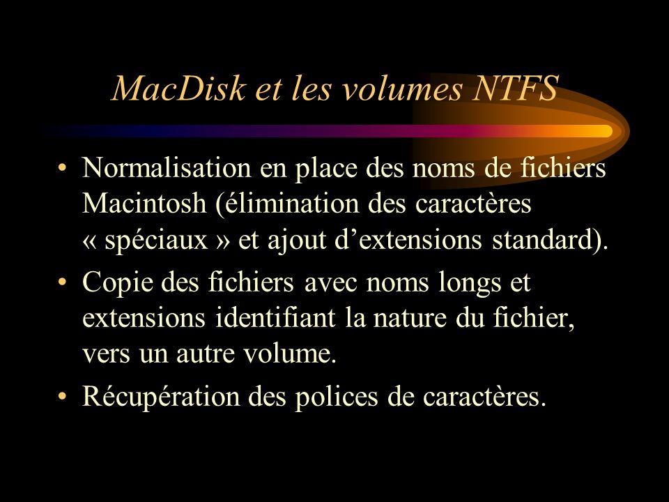 MacDisk et les volumes NTFS Normalisation en place des noms de fichiers Macintosh (élimination des caractères « spéciaux » et ajout dextensions standa