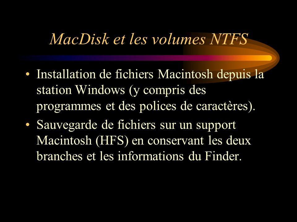 MacDisk et les volumes NTFS Installation de fichiers Macintosh depuis la station Windows (y compris des programmes et des polices de caractères). Sauv