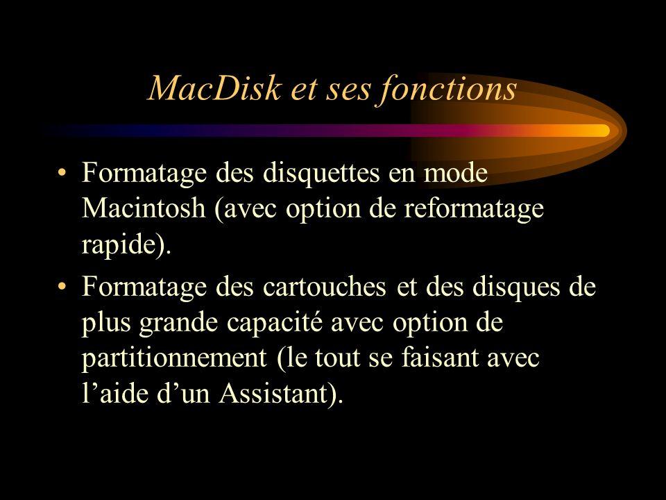 MacDisk et ses fonctions Formatage des disquettes en mode Macintosh (avec option de reformatage rapide). Formatage des cartouches et des disques de pl