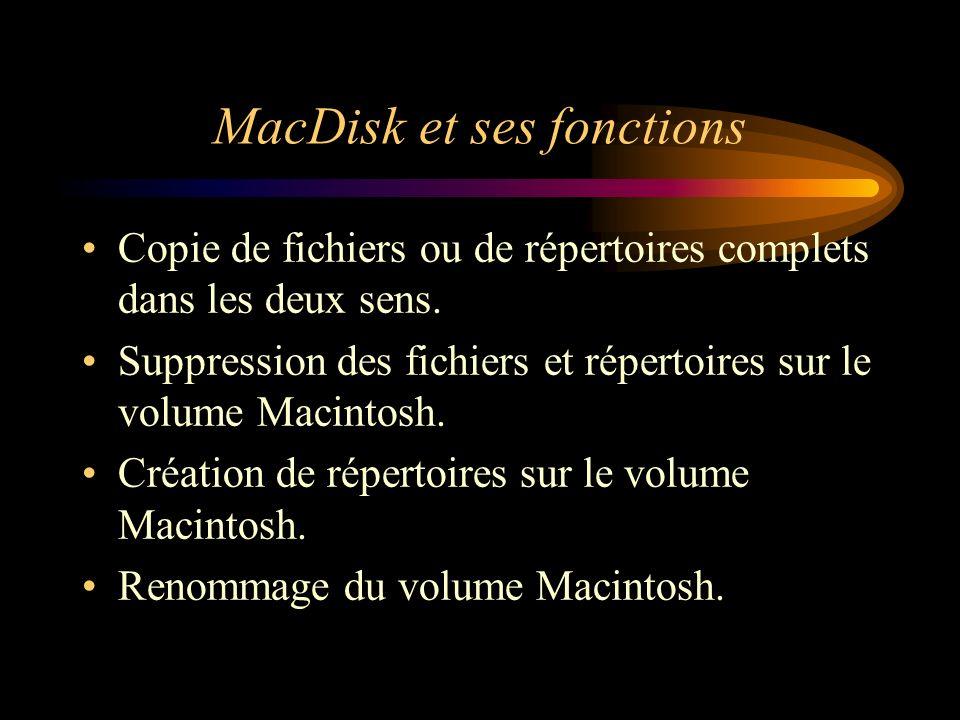 MacDisk et ses fonctions Copie de fichiers ou de répertoires complets dans les deux sens. Suppression des fichiers et répertoires sur le volume Macint