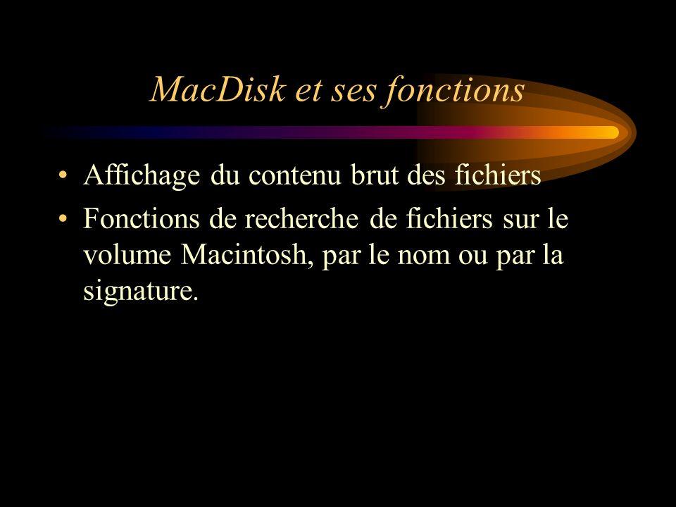 MacDisk et ses fonctions Affichage du contenu brut des fichiers Fonctions de recherche de fichiers sur le volume Macintosh, par le nom ou par la signa