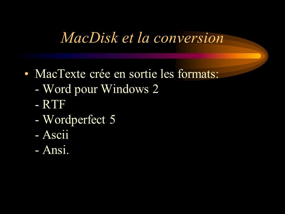 MacDisk et la conversion MacTexte crée en sortie les formats: - Word pour Windows 2 - RTF - Wordperfect 5 - Ascii - Ansi.