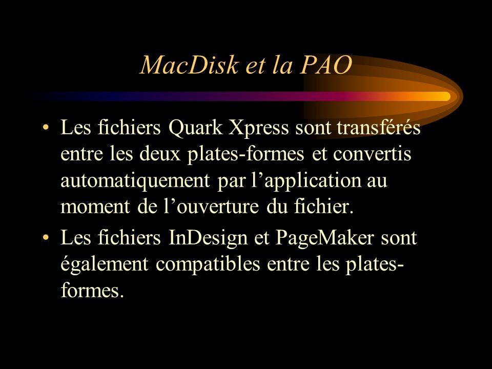 MacDisk et la PAO Les fichiers Quark Xpress sont transférés entre les deux plates-formes et convertis automatiquement par lapplication au moment de lo