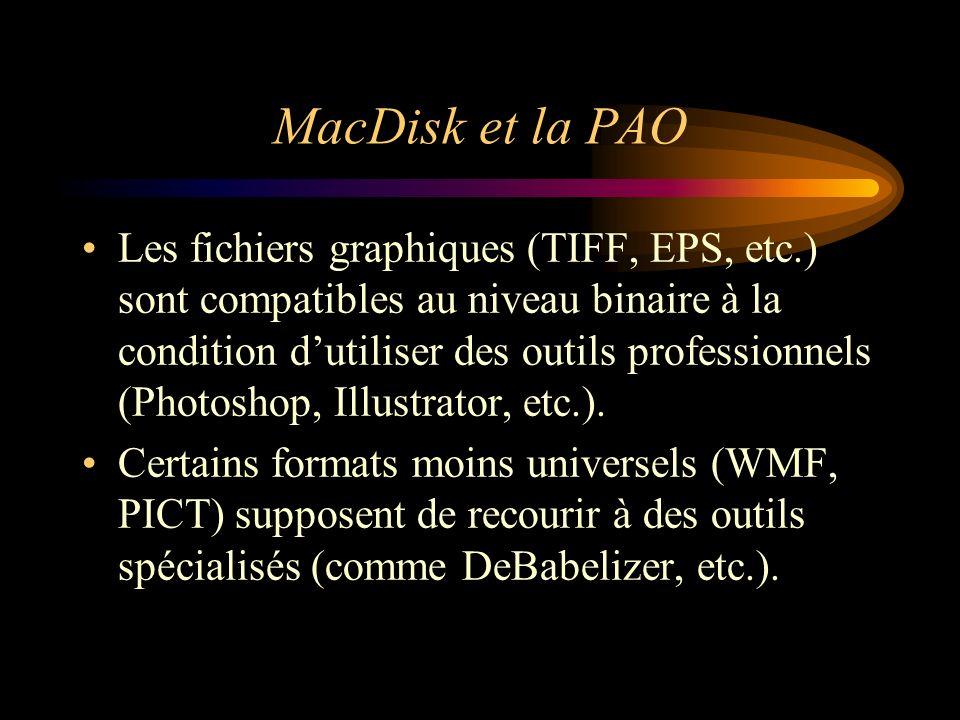 MacDisk et la PAO Les fichiers graphiques (TIFF, EPS, etc.) sont compatibles au niveau binaire à la condition dutiliser des outils professionnels (Pho