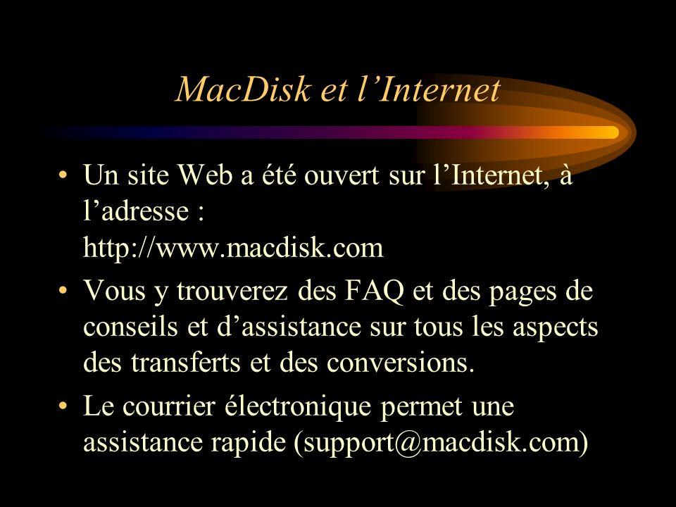 MacDisk et lInternet Un site Web a été ouvert sur lInternet, à ladresse : http://www.macdisk.com Vous y trouverez des FAQ et des pages de conseils et