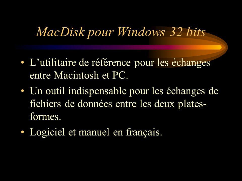 MacDisk pour Windows 32 bits Lutilitaire de référence pour les échanges entre Macintosh et PC. Un outil indispensable pour les échanges de fichiers de