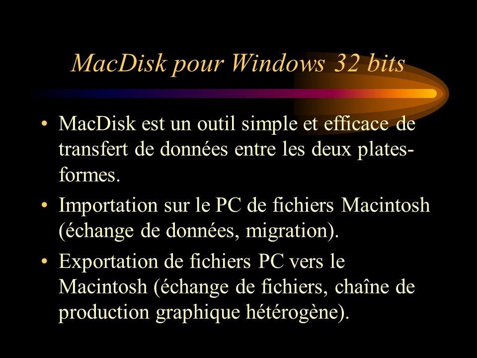 MacDisk pour Windows 32 bits MacDisk est un outil simple et efficace de transfert de données entre les deux plates- formes. Importation sur le PC de f