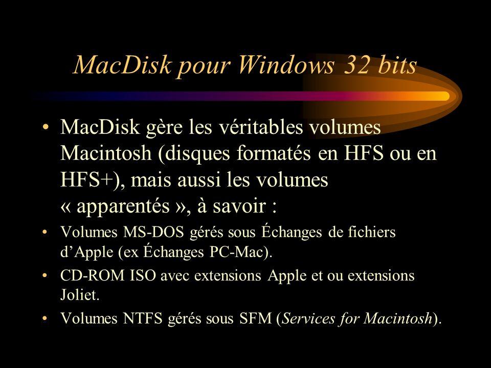 MacDisk pour Windows 32 bits MacDisk gère les véritables volumes Macintosh (disques formatés en HFS ou en HFS+), mais aussi les volumes « apparentés »