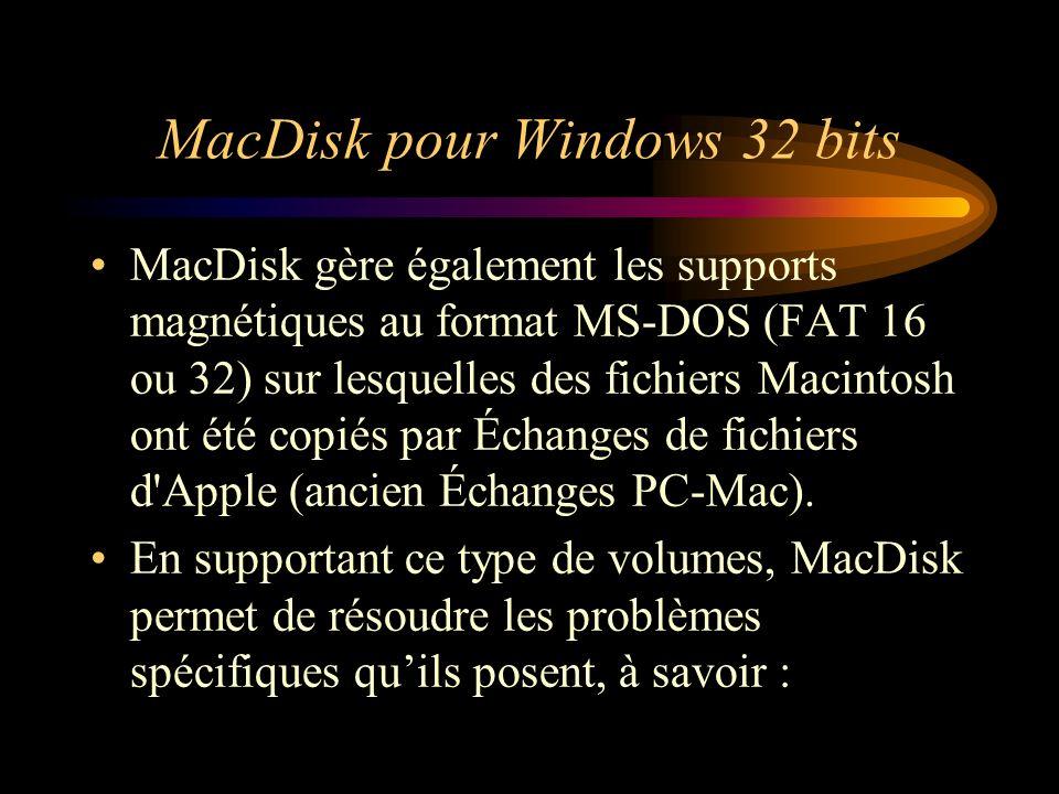 MacDisk pour Windows 32 bits MacDisk gère également les supports magnétiques au format MS-DOS (FAT 16 ou 32) sur lesquelles des fichiers Macintosh ont