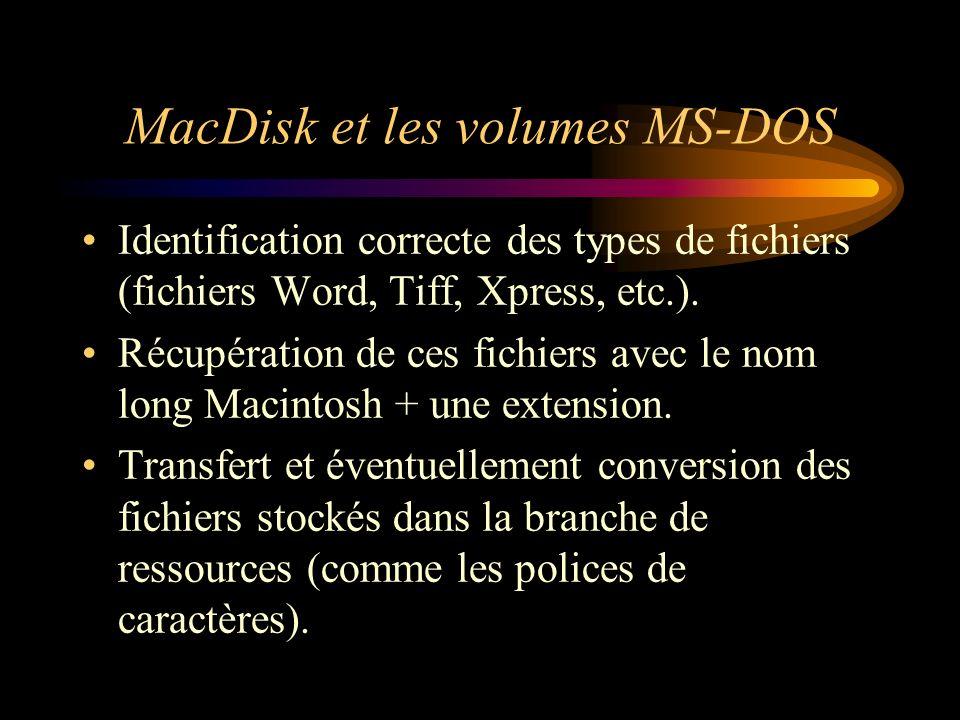 MacDisk et les volumes MS-DOS Identification correcte des types de fichiers (fichiers Word, Tiff, Xpress, etc.). Récupération de ces fichiers avec le