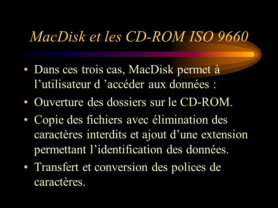 MacDisk et les CD-ROM ISO 9660 Dans ces trois cas, MacDisk permet à lutilisateur d accéder aux données : Ouverture des dossiers sur le CD-ROM. Copie d