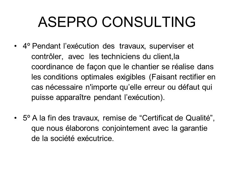 ASEPRO CONSULTING 4º Pendant lexécution des travaux, superviser et contrôler, avec les techniciens du client,la coordinance de façon que le chantier s