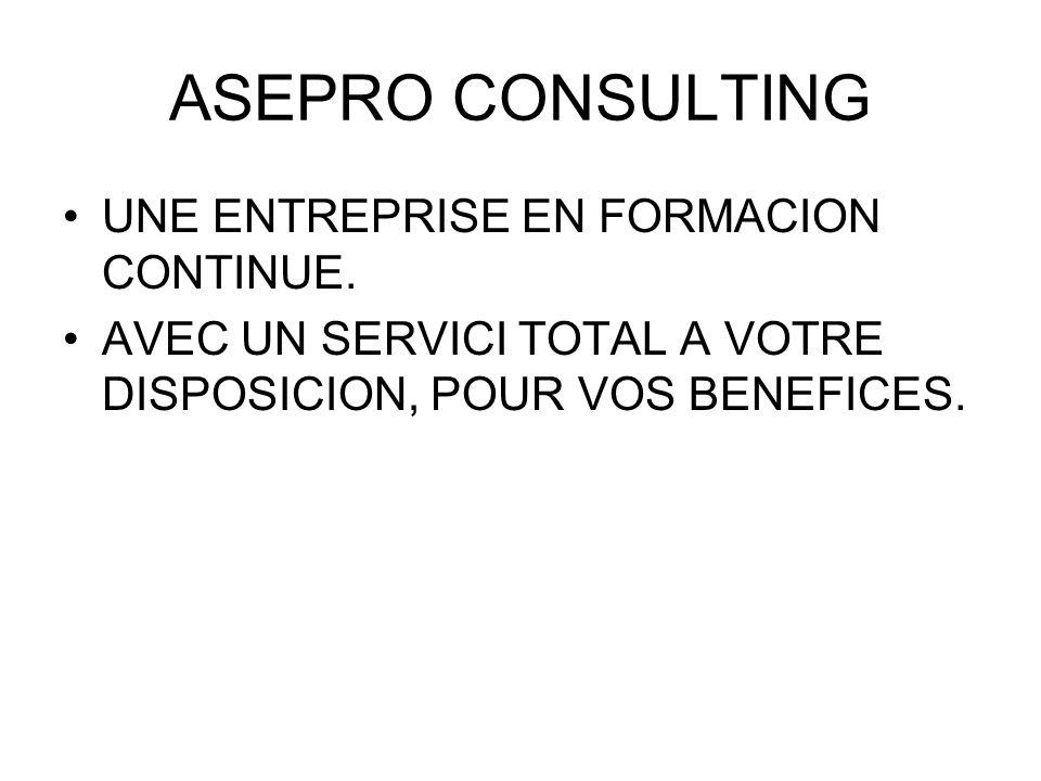 ASEPRO CONSULTING UNE ENTREPRISE EN FORMACION CONTINUE. AVEC UN SERVICI TOTAL A VOTRE DISPOSICION, POUR VOS BENEFICES.