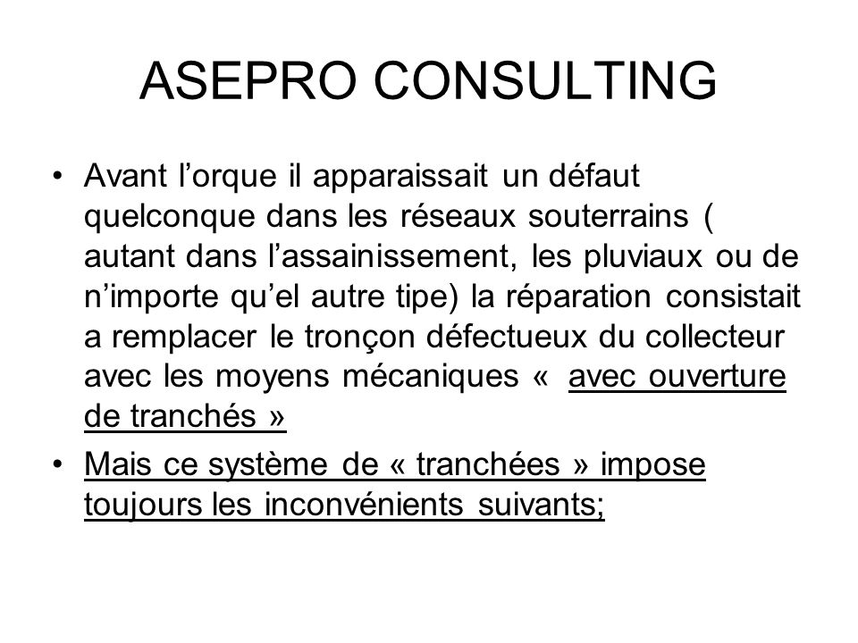 ASEPRO CONSULTING 1) Arrêts de circulation 2) Cassures dautres services souterrains pendants les excavations 3)Risques daccidents pendants les travaux.