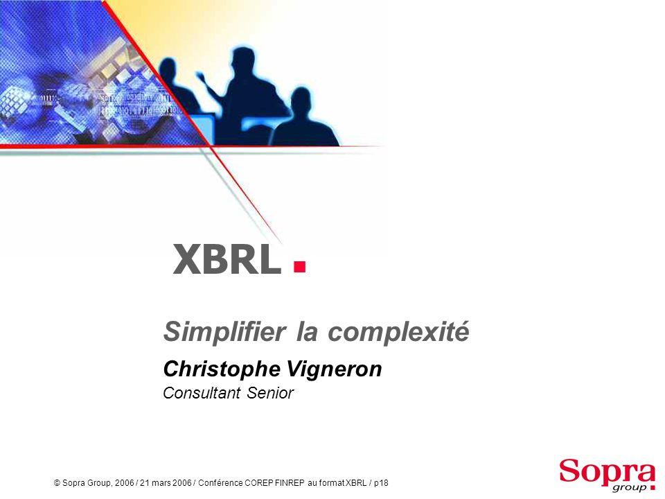 © Sopra Group, 2006 / 21 mars 2006 / Conférence COREP FINREP au format XBRL / p17 fin juin 2006 Fin transpositions et parution instructions Banque de