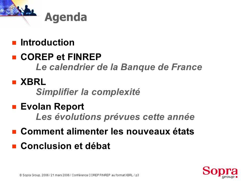 © Sopra Group, 2006 / 21 mars 2006 / Conférence COREP FINREP au format XBRL / p2 Bienvenue Christian GOUAT-BRUNIN Directeur délégué à la direction gén