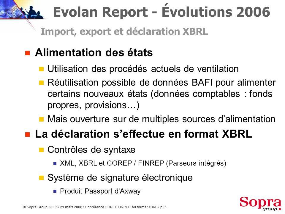© Sopra Group, 2006 / 21 mars 2006 / Conférence COREP FINREP au format XBRL / p34 Evolan Report - Évolutions 2006 En français dès que la traduction de