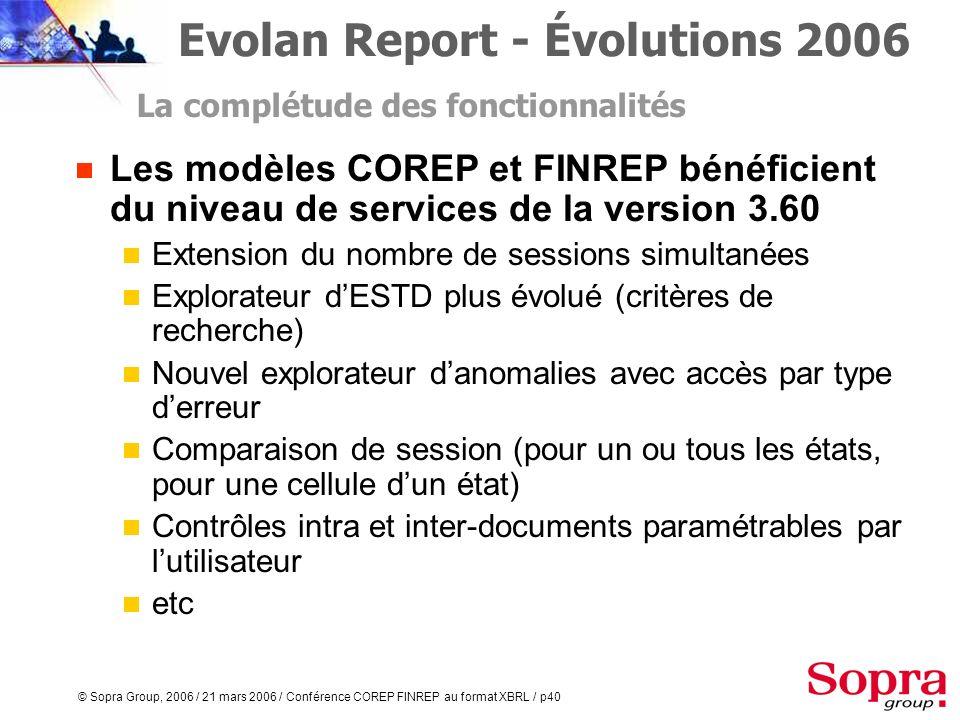 © Sopra Group, 2006 / 21 mars 2006 / Conférence COREP FINREP au format XBRL / p39 Des fonctions de contrôles évoluées intégrés en amont de la déclarat