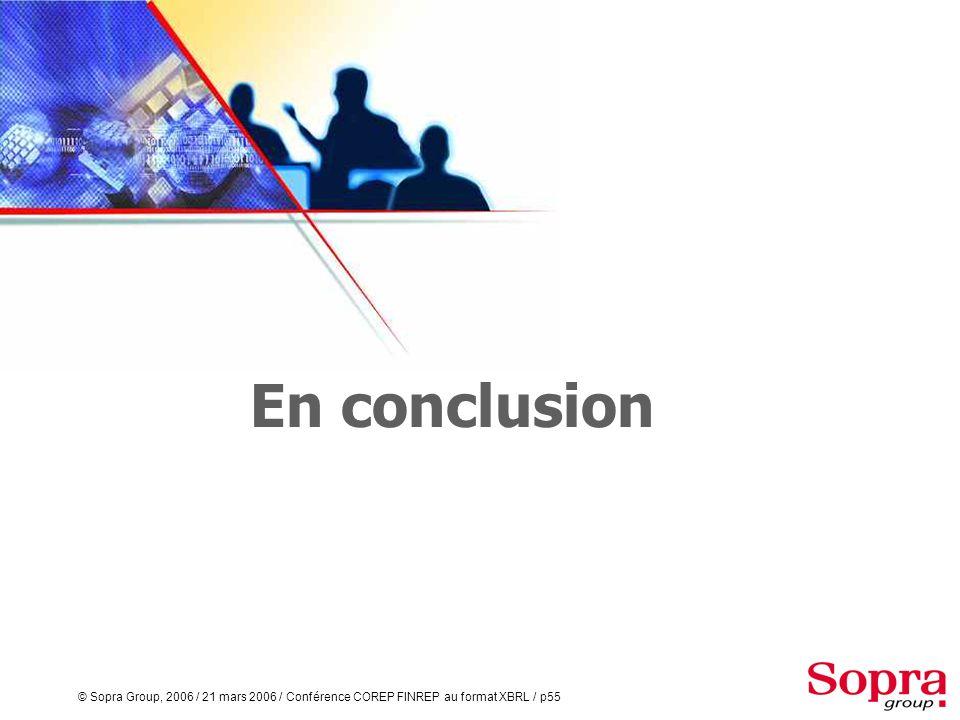 © Sopra Group, 2006 / 21 mars 2006 / Conférence COREP FINREP au format XBRL / p54 Au travers de Evolan Reporting Data Mart Information System Financia