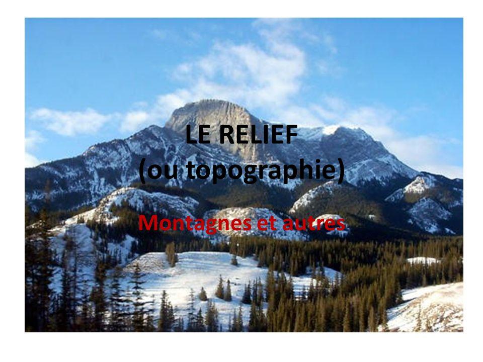 LE RELIEF (ou topographie) Montagnes et autres