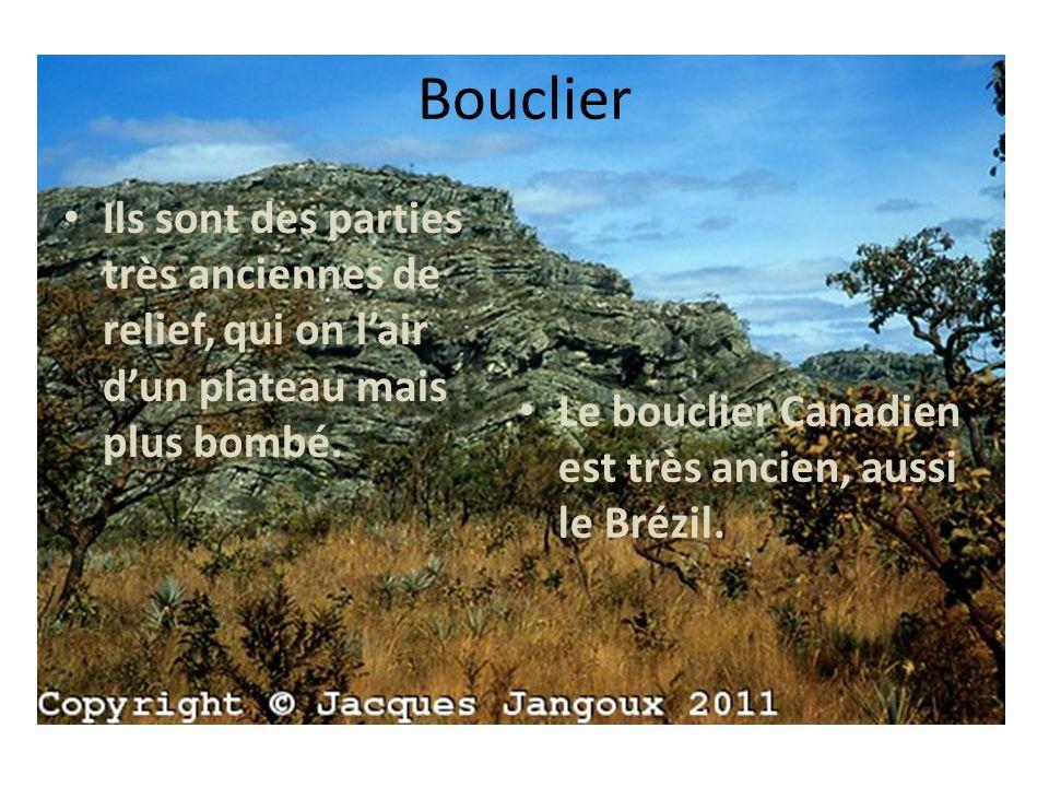 Bouclier Ils sont des parties très anciennes de relief, qui on lair dun plateau mais plus bombé.