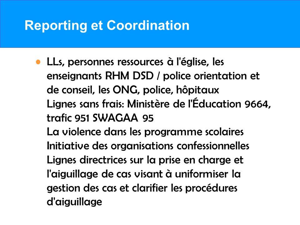 Reporting et Coordination LLs, personnes ressources à l'église, les enseignants RHM DSD / police orientation et de conseil, les ONG, police, hôpitaux