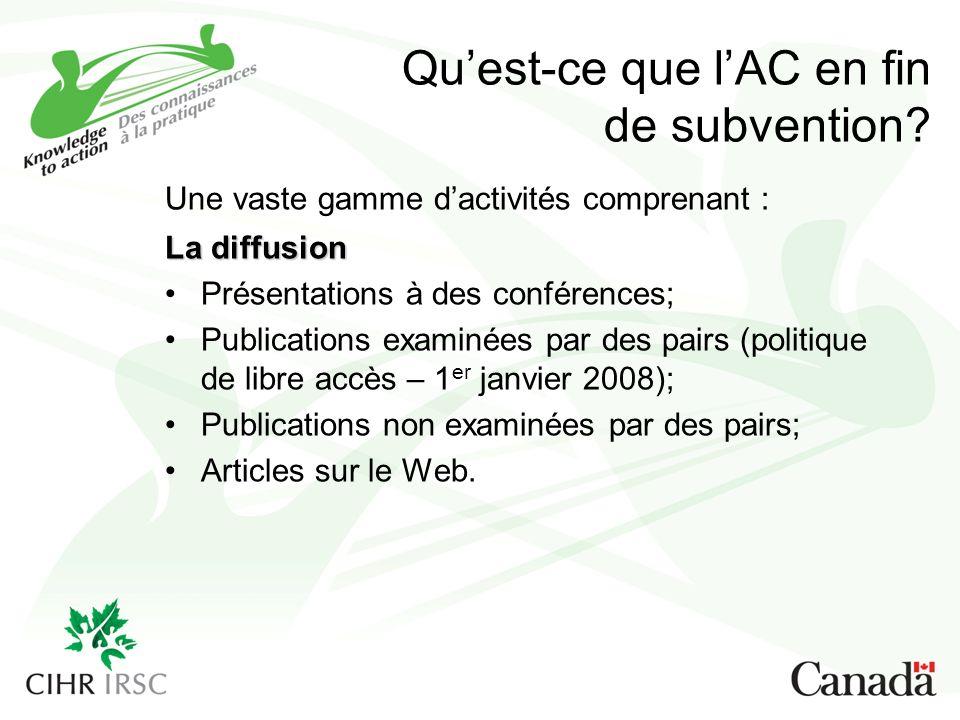 Quest-ce que lAC en fin de subvention? Une vaste gamme dactivités comprenant : La diffusion Présentations à des conférences; Publications examinées pa