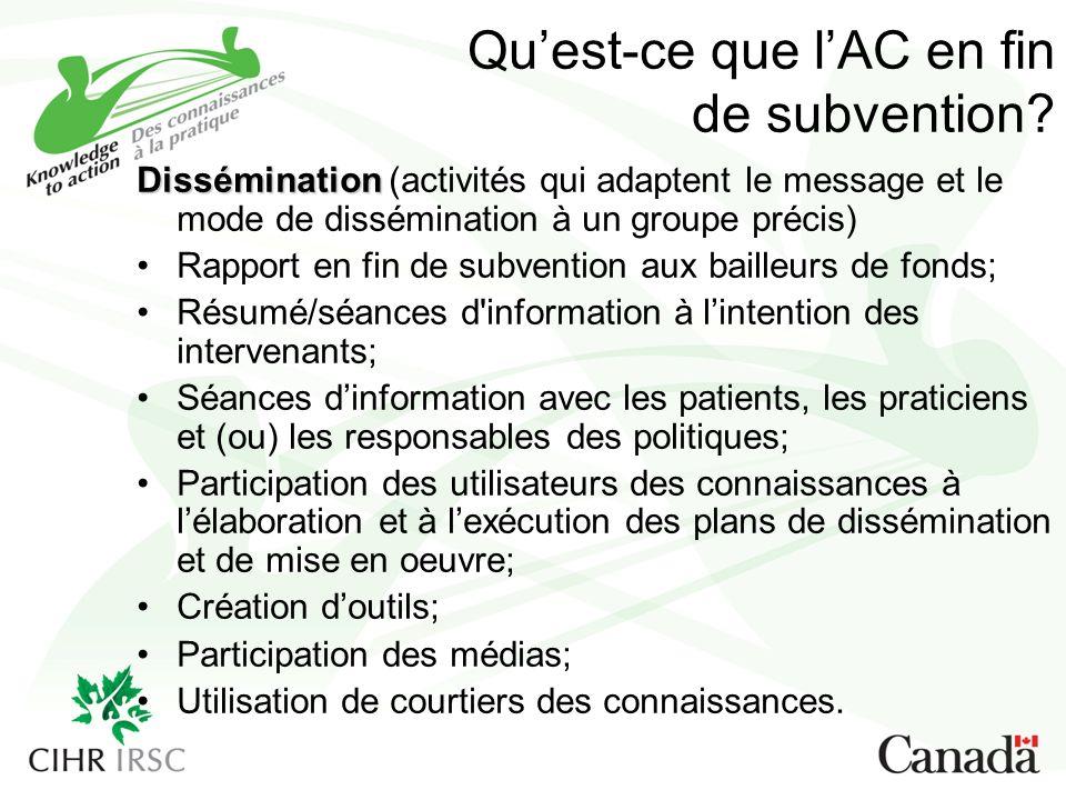 Quest-ce que lAC en fin de subvention? Dissémination Dissémination (activités qui adaptent le message et le mode de dissémination à un groupe précis)