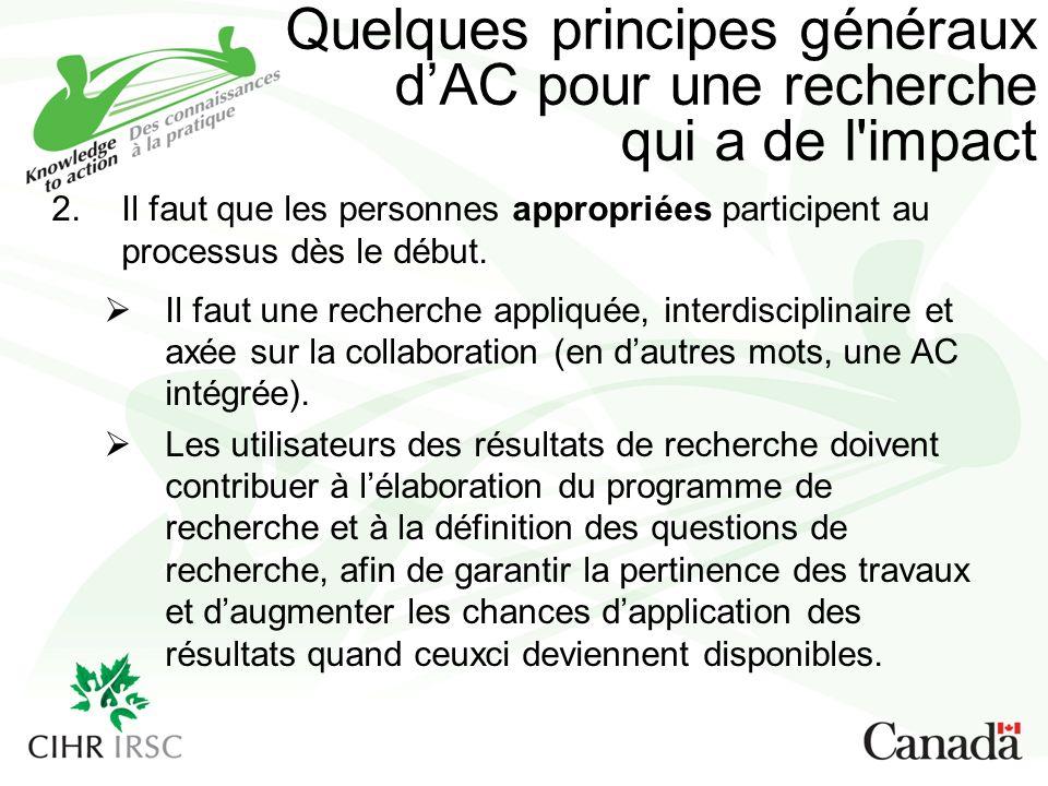 Quelques principes généraux dAC pour une recherche qui a de l impact 2.Il faut que les personnes appropriées participent au processus dès le début.