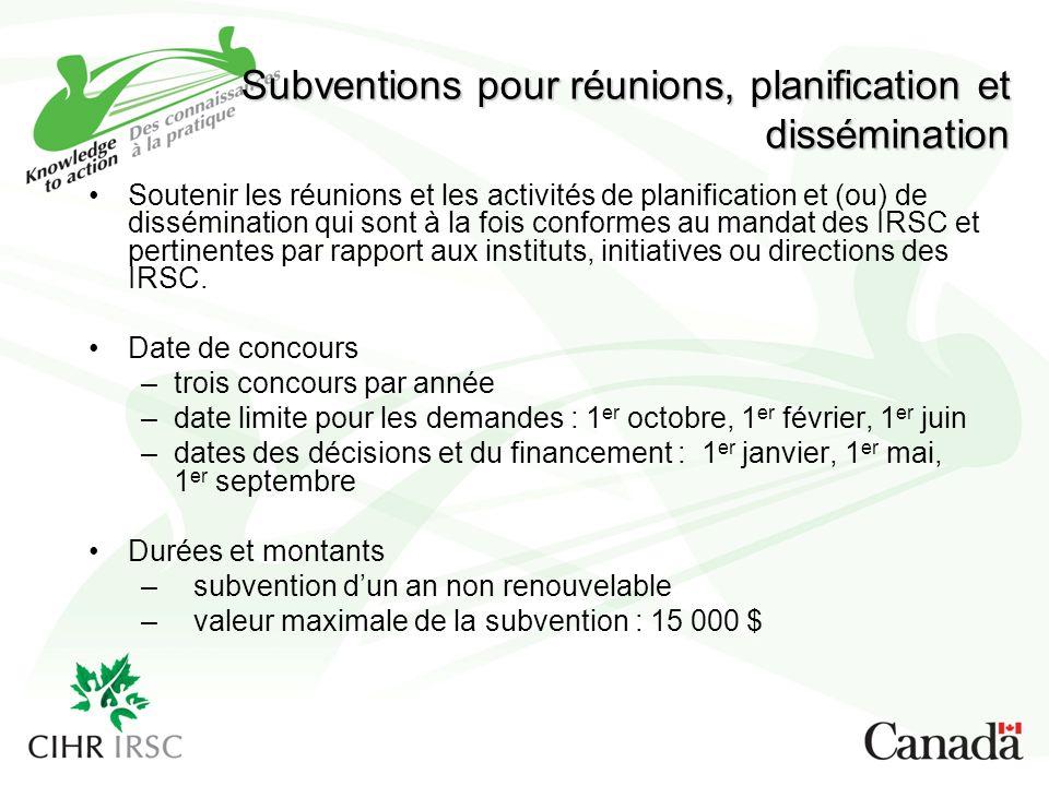 Subventions pour réunions, planification et dissémination Soutenir les réunions et les activités de planification et (ou) de dissémination qui sont à la fois conformes au mandat des IRSC et pertinentes par rapport aux instituts, initiatives ou directions des IRSC.