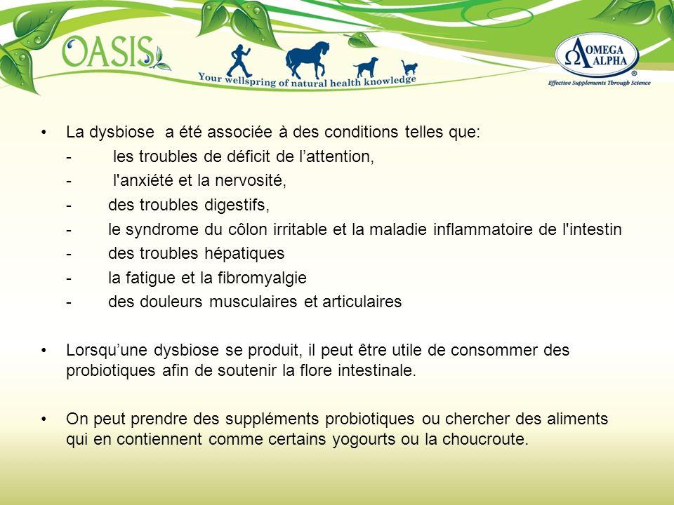 La dysbiose a été associée à des conditions telles que: - les troubles de déficit de lattention, - l'anxiété et la nervosité, -des troubles digestifs,