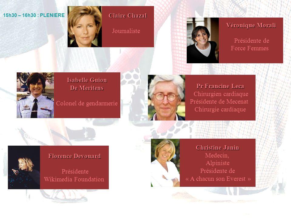15h30 – 16h30 : PLENIERE Claire Chazal Journaliste Véronique Morali Présidente de Force Femmes Florence Devouard Présidente Wikimedia Foundation Chris