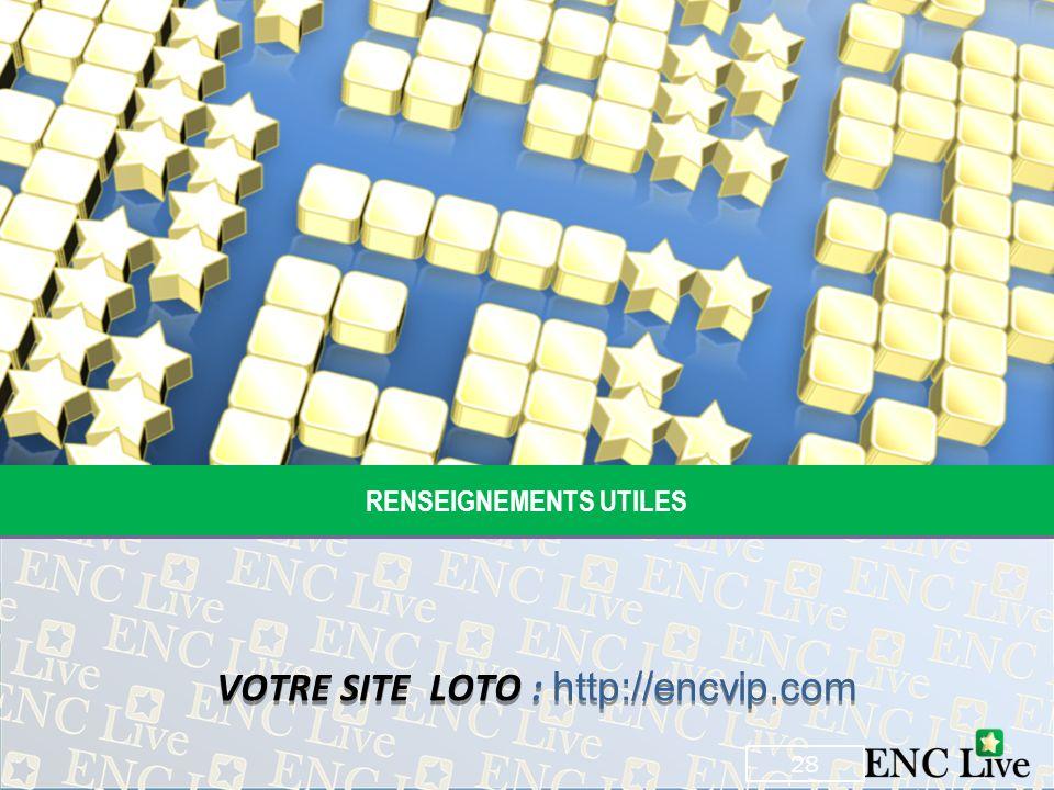 RENSEIGNEMENTS UTILES VOTRE SITE LOTO : http://encvip.com 28