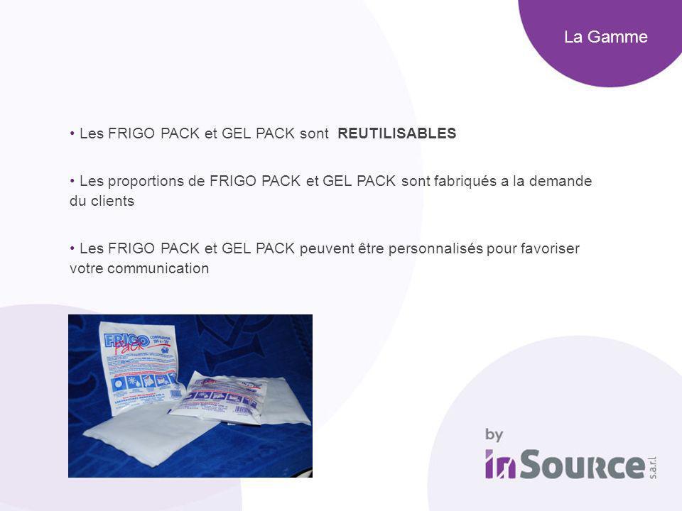 La Gamme Les FRIGO PACK et GEL PACK sont REUTILISABLES Les proportions de FRIGO PACK et GEL PACK sont fabriqués a la demande du clients Les FRIGO PACK