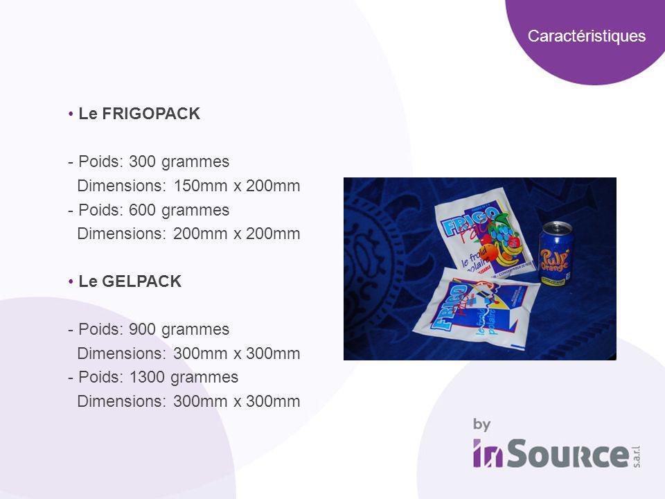 Caractéristiques Le FRIGOPACK - Poids: 300 grammes Dimensions: 150mm x 200mm - Poids: 600 grammes Dimensions: 200mm x 200mm Le GELPACK - Poids: 900 gr