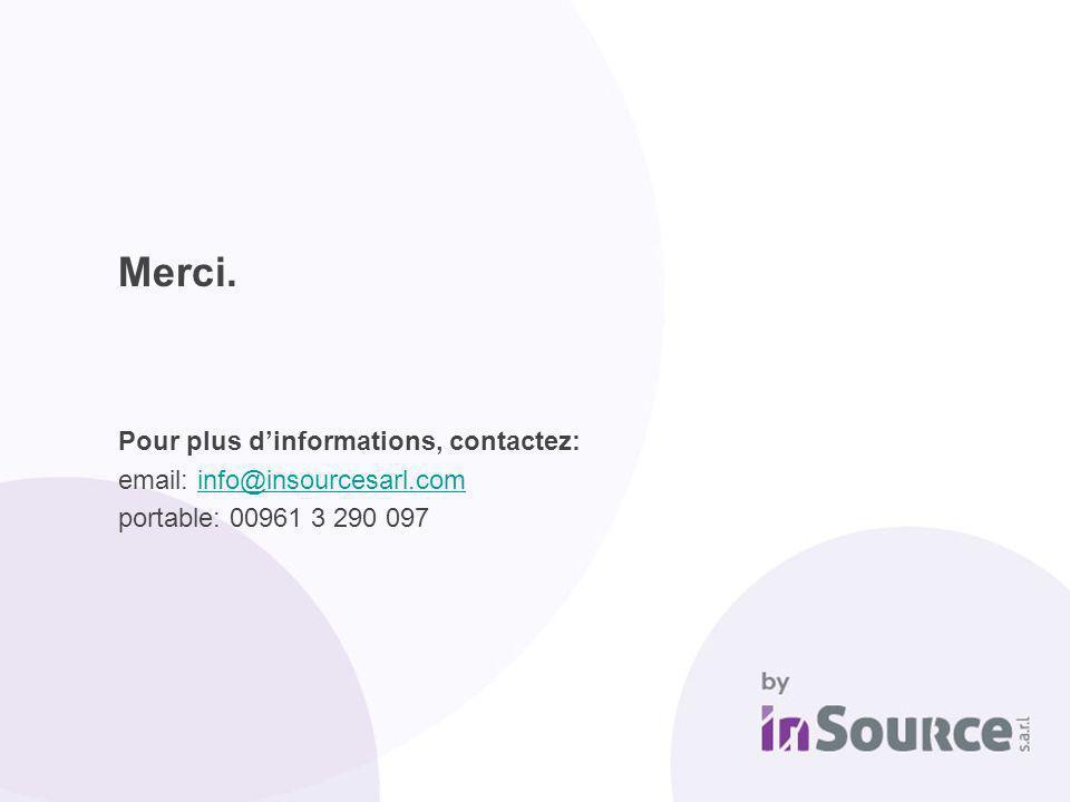 Pour plus dinformations, contactez: email: info@insourcesarl.cominfo@insourcesarl.com portable: 00961 3 290 097 Merci.