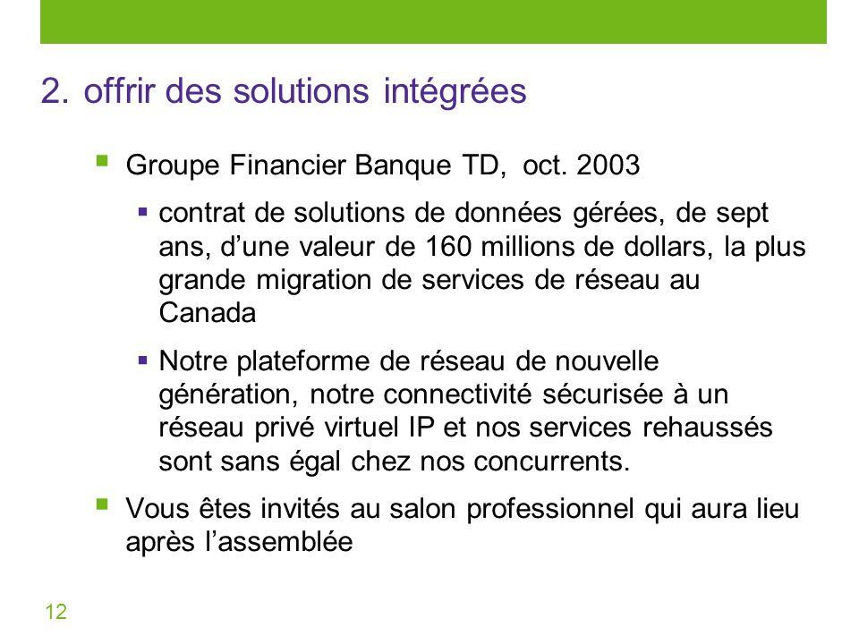 12 Groupe Financier Banque TD, oct. 2003 contrat de solutions de données gérées, de sept ans, dune valeur de 160 millions de dollars, la plus grande m