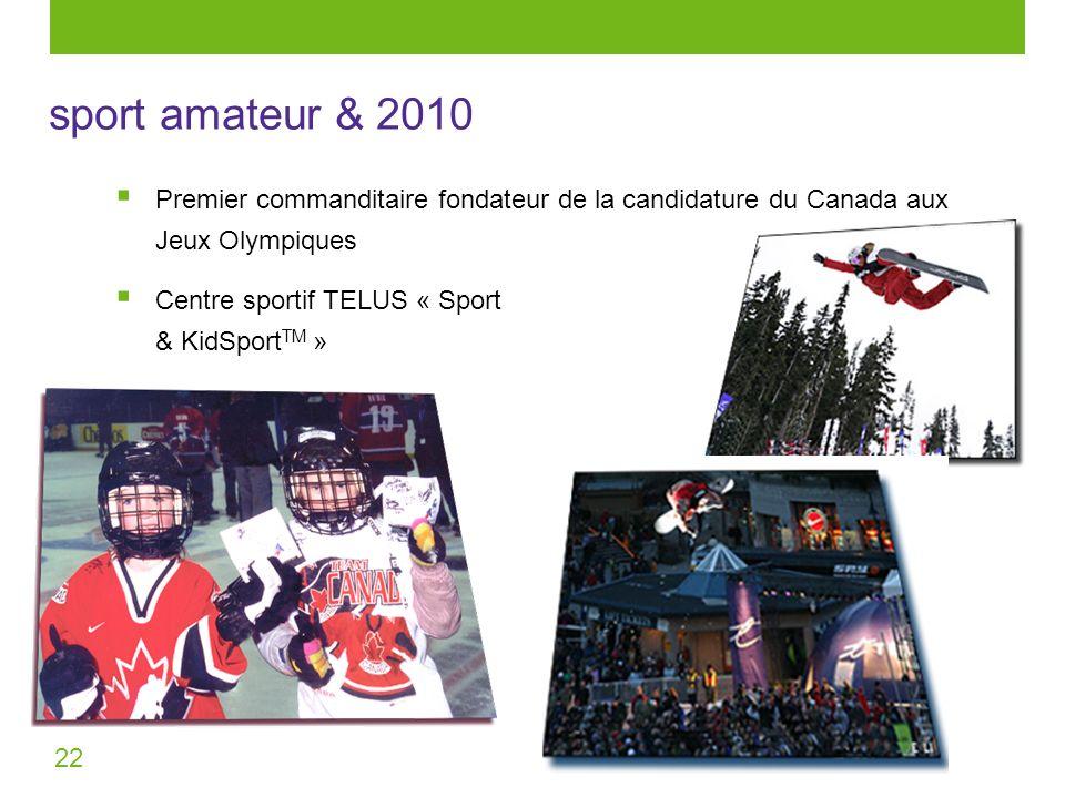22 sport amateur & 2010 Premier commanditaire fondateur de la candidature du Canada aux Jeux Olympiques Centre sportif TELUS « Sport & KidSport TM »