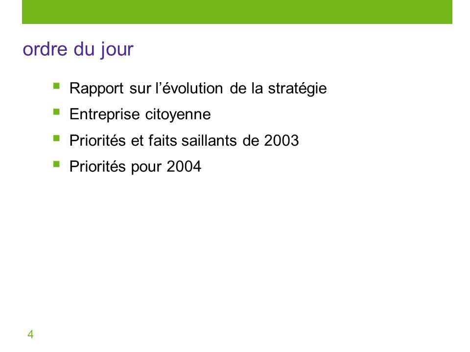 4 Rapport sur lévolution de la stratégie Entreprise citoyenne Priorités et faits saillants de 2003 Priorités pour 2004 ordre du jour