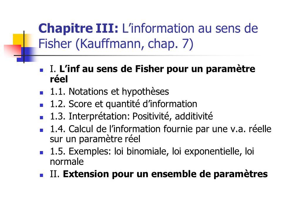 Chapitre III: Linformation au sens de Fisher (Kauffmann, chap. 7) I. Linf au sens de Fisher pour un paramètre réel 1.1. Notations et hypothèses 1.2. S