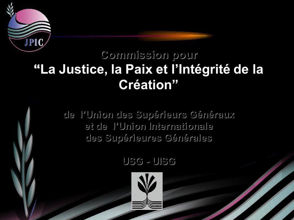 Commission pour Commission pourLa Justice, la Paix et lIntégrité de la Création de lUnion des Supérieurs Généraux et de lUnion Internationale des Supérieures Générales USG - UISG