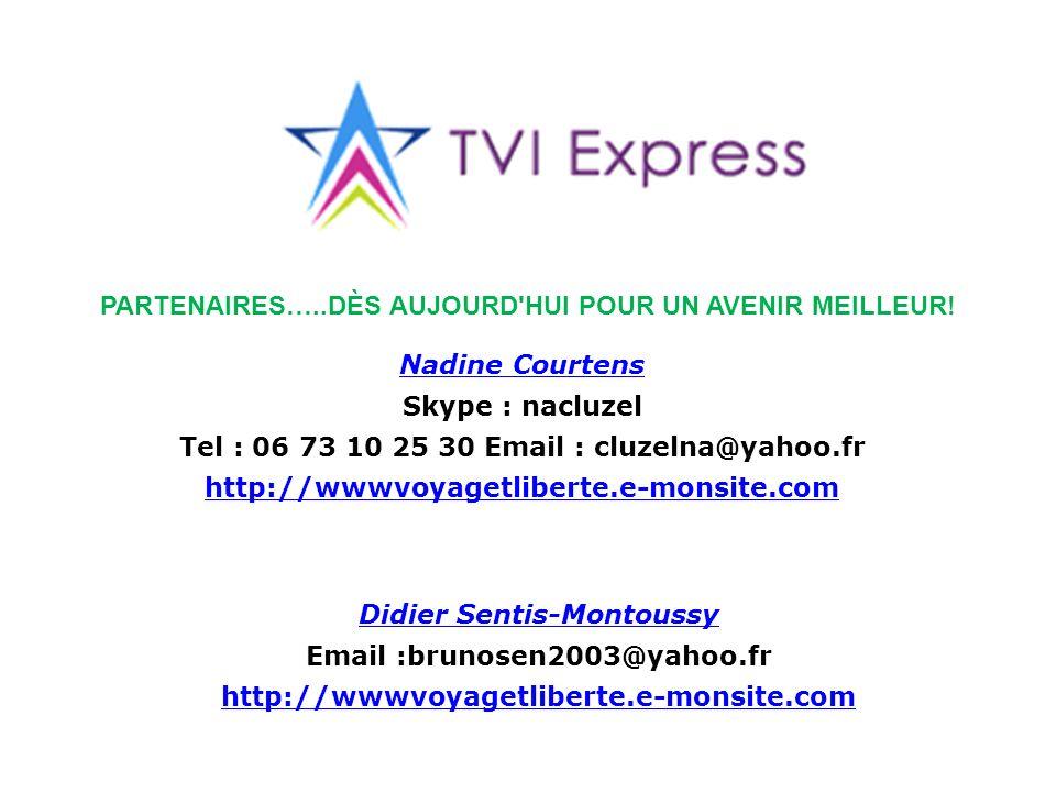 PARTENAIRES…..DÈS AUJOURD'HUI POUR UN AVENIR MEILLEUR! Nadine Courtens Skype : nacluzel Tel : 06 73 10 25 30 Email : cluzelna@yahoo.fr http://wwwvoyag