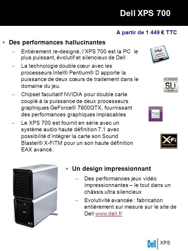 XPS Dell XPS 700 Des performances hallucinantes – Entièrement re-designé, lXPS 700 est la PC le plus puissant, évolutif et silencieux de Dell – La technologie double cœur avec les processeurs Intel® Pentium® D apporte la puissance de deux cœurs de traitement dans le domaine du jeu.