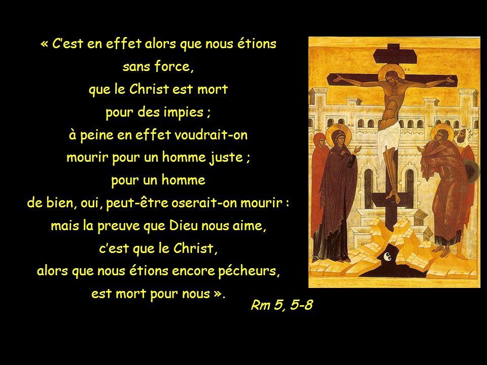 « Cest en effet alors que nous étions sans force, que le Christ est mort pour des impies ; à peine en effet voudrait-on mourir pour un homme juste ; p
