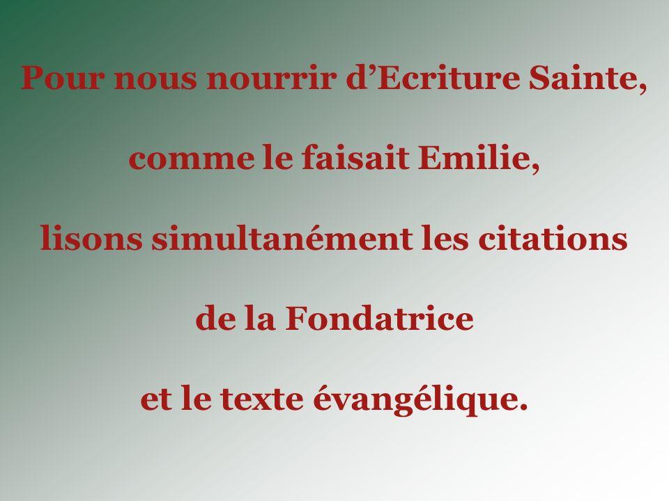 Pour nous nourrir dEcriture Sainte, comme le faisait Emilie, lisons simultanément les citations de la Fondatrice et le texte évangélique.