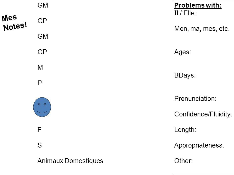 GM GP GM GP M P F S Animaux Domestiques Mes Notes! Problems with: I l / Elle: Mon, ma, mes, etc. Ages: BDays: Pronunciation: Confidence/Fluidity: Leng