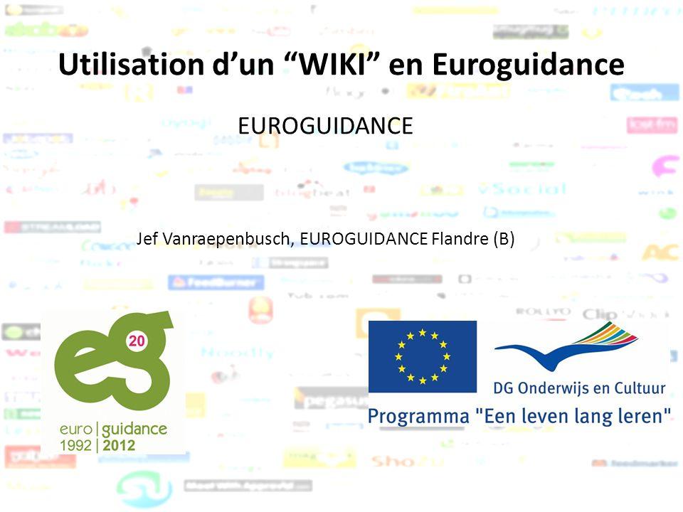 Utilisation dun WIKI en Euroguidance EUROGUIDANCE Jef Vanraepenbusch, EUROGUIDANCE Flandre (B)